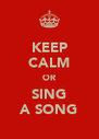 KEEP CALM OR SING A SONG - Personalised Poster A4 size