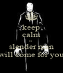 keep calm or slender man will come for you - Personalised Poster A4 size