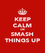 KEEP CALM OR SMASH THINGS UP - Personalised Poster A4 size
