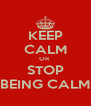 KEEP CALM OR  STOP BEING CALM - Personalised Poster A4 size