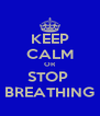 KEEP CALM OR STOP  BREATHING - Personalised Poster A4 size