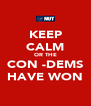 KEEP CALM OR THE CON -DEMS HAVE WON - Personalised Poster A4 size