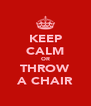 KEEP CALM OR THROW A CHAIR - Personalised Poster A4 size