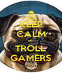 KEEP CALM or  TROLL GAMERS - Personalised Poster A4 size
