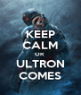KEEP CALM OR   ULTRON  COMES - Personalised Poster A4 size
