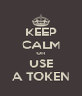 KEEP CALM OR USE A TOKEN - Personalised Poster A4 size