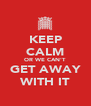 KEEP CALM OR WE CAN'T GET AWAY WITH IT - Personalised Poster A4 size