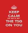 KEEP CALM OR WE'LL SET THE TSG ON YOU - Personalised Poster A4 size