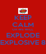 KEEP CALM OR WE WILL EXPLODE EXPLOSIVE 8 - Personalised Poster A4 size