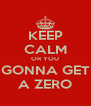 KEEP CALM OR YOU GONNA GET A ZERO - Personalised Poster A4 size