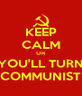 KEEP CALM OR YOU'LL TURN COMMUNIST - Personalised Poster A4 size