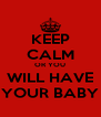 KEEP CALM OR YOU WILL HAVE YOUR BABY - Personalised Poster A4 size