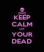 KEEP CALM OR YOUR DEAD - Personalised Poster A4 size