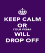 KEEP CALM OR YOUR PISHA WILL DROP OFF - Personalised Poster A4 size