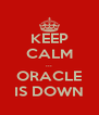 KEEP CALM ... ORACLE IS DOWN - Personalised Poster A4 size