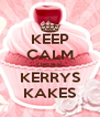 KEEP CALM ORDER KERRYS KAKES - Personalised Poster A4 size