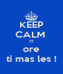 KEEP CALM  ?? ore ti mas les ! - Personalised Poster A4 size