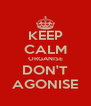 KEEP CALM ORGANISE DON'T AGONISE - Personalised Poster A4 size