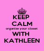 KEEP  CALM organize your closet WITH  KATHLEEN - Personalised Poster A4 size