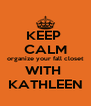 KEEP  CALM organize your fall closet WITH  KATHLEEN - Personalised Poster A4 size