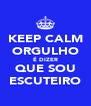 KEEP CALM ORGULHO É DIZER QUE SOU ESCUTEIRO - Personalised Poster A4 size