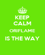 KEEP CALM ORIFLAME IS THE WAY  - Personalised Poster A4 size