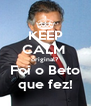 KEEP CALM  original? Foi o Beto que fez! - Personalised Poster A4 size
