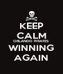 KEEP CALM ORLANDO PIRATES WINNING AGAIN - Personalised Poster A4 size