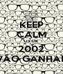 KEEP CALM OS DE  2002 VÃO GANHAR - Personalised Poster A4 size