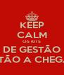 KEEP CALM OS KITS DE GESTÃO ESTÃO A CHEGAR - Personalised Poster A4 size
