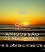 KEEP CALM OS MEUS AMIGOS SÃO OS MELHORES ! - Personalised Poster A4 size