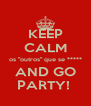 "KEEP CALM os ""outros"" que se ***** AND GO PARTY!  - Personalised Poster A4 size"