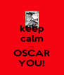 keep calm ... OSCAR YOU! - Personalised Poster A4 size