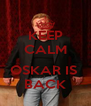 KEEP CALM  OSKAR IS  BACK - Personalised Poster A4 size