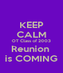 KEEP CALM  OT Class of 2003  Reunion  is COMING - Personalised Poster A4 size