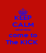 KEEP CALM otherwise come to The KICK  - Personalised Poster A4 size