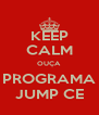 KEEP CALM OUÇA PROGRAMA JUMP CE - Personalised Poster A4 size