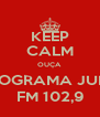 KEEP CALM OUÇA PROGRAMA JUMP FM 102,9 - Personalised Poster A4 size