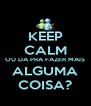 KEEP CALM OU DA PRA FAZER MAIS ALGUMA COISA? - Personalised Poster A4 size
