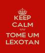 KEEP CALM OU TOME UM LEXOTAN - Personalised Poster A4 size