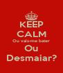 KEEP CALM Ou vais-me bater Ou Desmaiar? - Personalised Poster A4 size