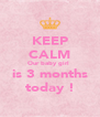 KEEP CALM Our baby girl  is 3 months today ! - Personalised Poster A4 size