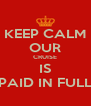 KEEP CALM OUR CRUISE IS PAID IN FULL - Personalised Poster A4 size