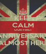KEEP CALM OUR FIRST ANNIVERSARY ALMOST HERE - Personalised Poster A4 size