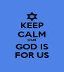 KEEP CALM OUR GOD IS FOR US - Personalised Poster A4 size