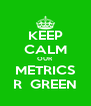 KEEP CALM OUR METRICS R  GREEN - Personalised Poster A4 size