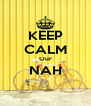 KEEP CALM Our NAH  - Personalised Poster A4 size
