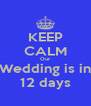 KEEP CALM Our Wedding is in 12 days - Personalised Poster A4 size
