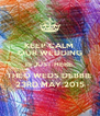 KEEP CALM   OUR WEDDING  IS JUST HERE. THEO WEDS DEBBIE 23RD MAY,2015 - Personalised Poster A4 size