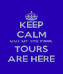 KEEP CALM OUT OF THE PARK TOURS ARE HERE - Personalised Poster A4 size